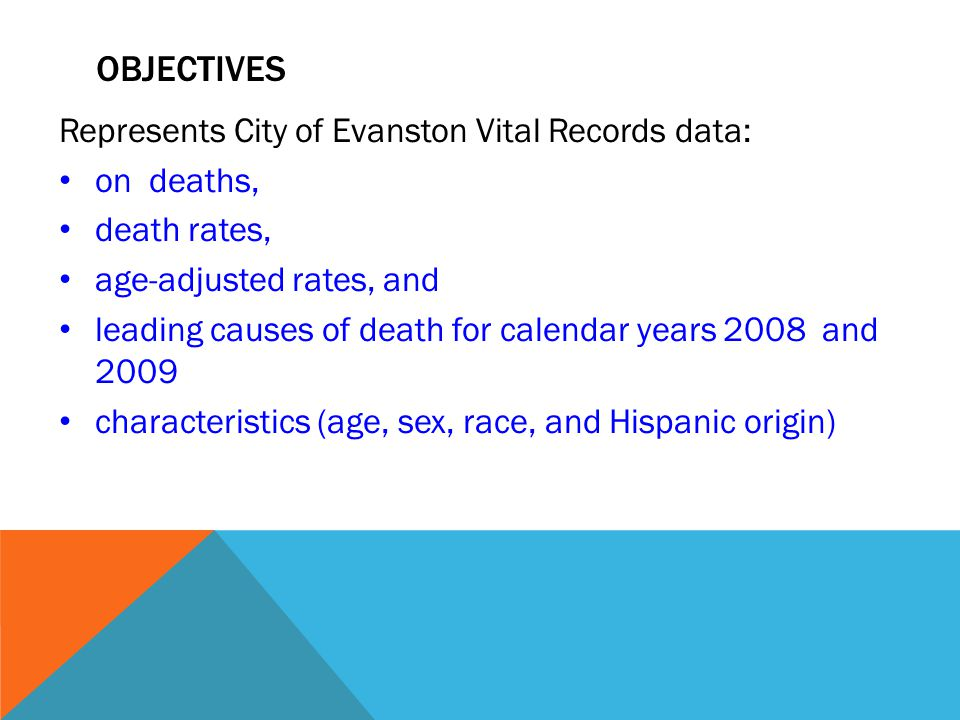 OBJECTIVES Represents City of Evanston Vital Records data: on deaths, death rates, age-adjusted rates, and leading causes of death for calendar years 2008 and 2009 characteristics (age, sex, race, and Hispanic origin)