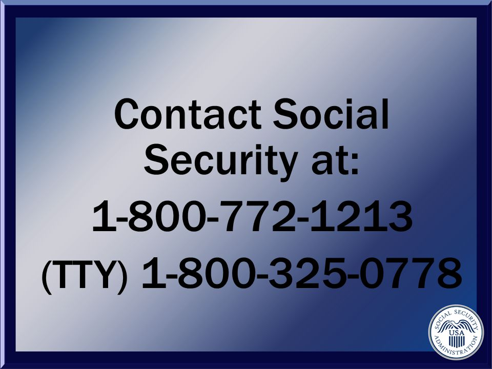 Contact Social Security at: (TTY)