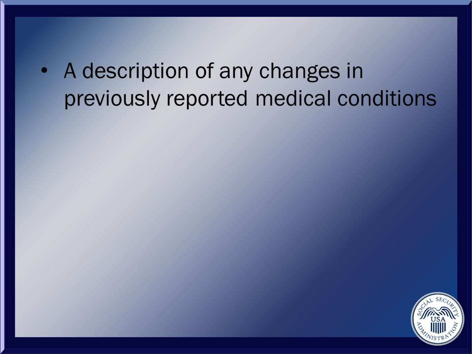 A description of any changes in previously reported medical conditions