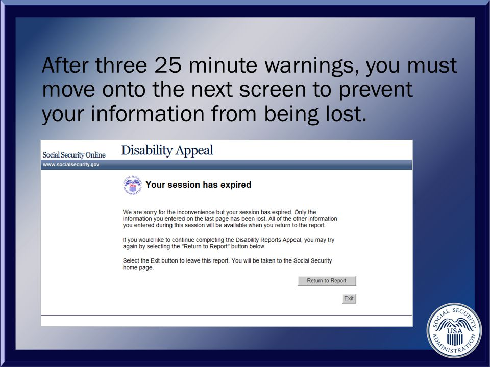 After three 25 minute warnings, you must move onto the next screen to prevent your information from being lost.