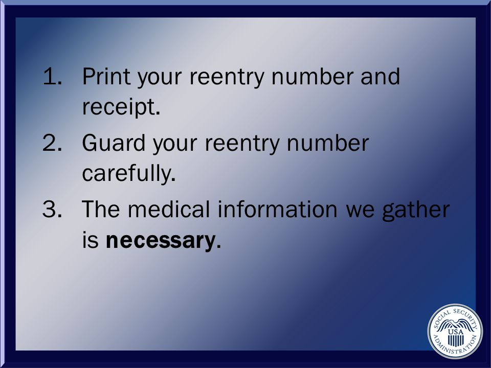 1.Print your reentry number and receipt. 2.Guard your reentry number carefully.