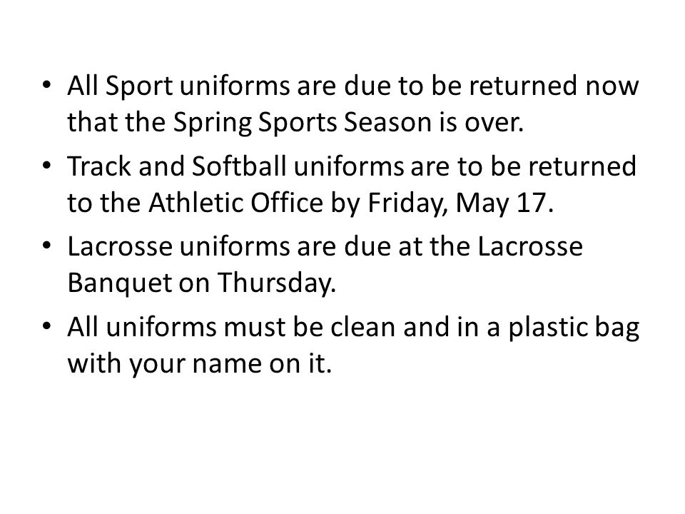 All Sport uniforms are due to be returned now that the Spring Sports Season is over.