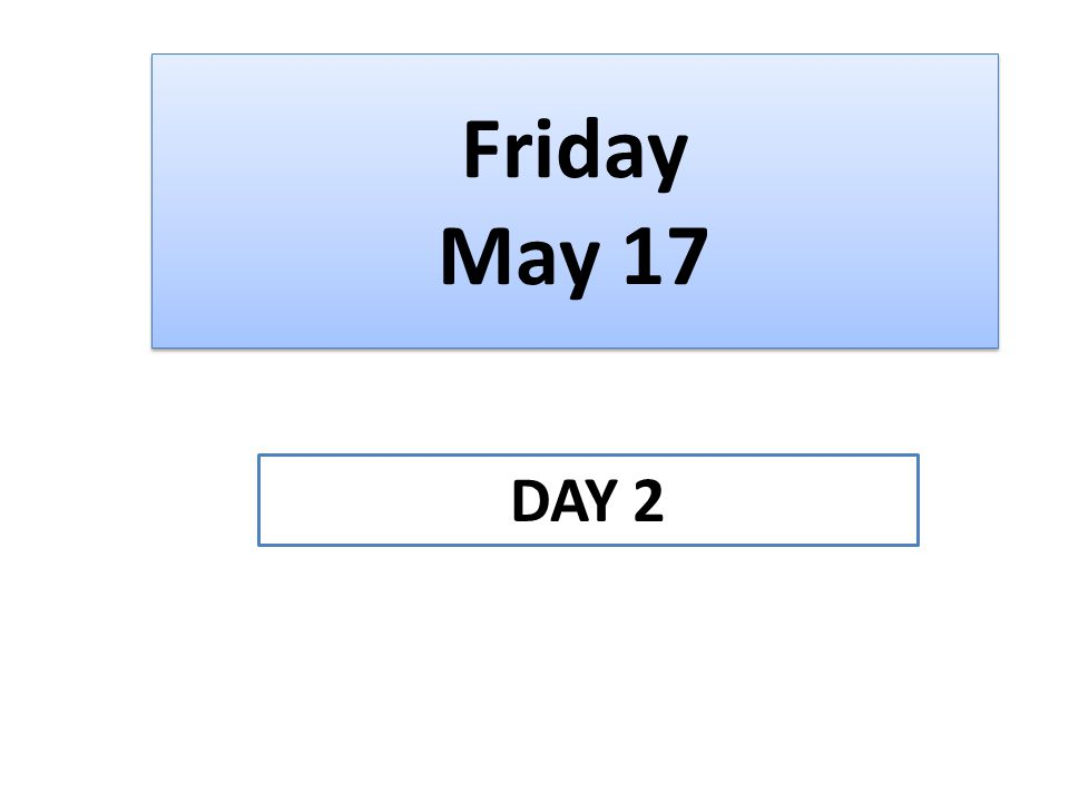 Friday May 17 DAY 2