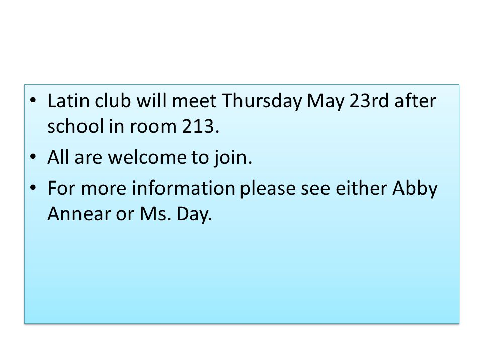 Latin club will meet Thursday May 23rd after school in room 213.