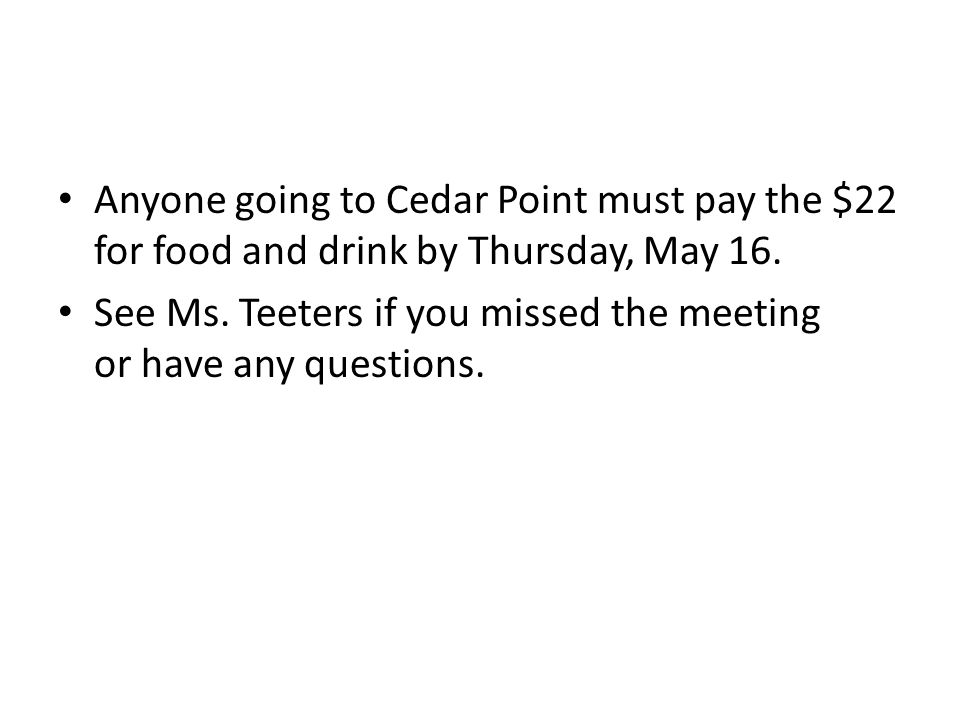 Anyone going to Cedar Point must pay the $22 for food and drink by Thursday, May 16.
