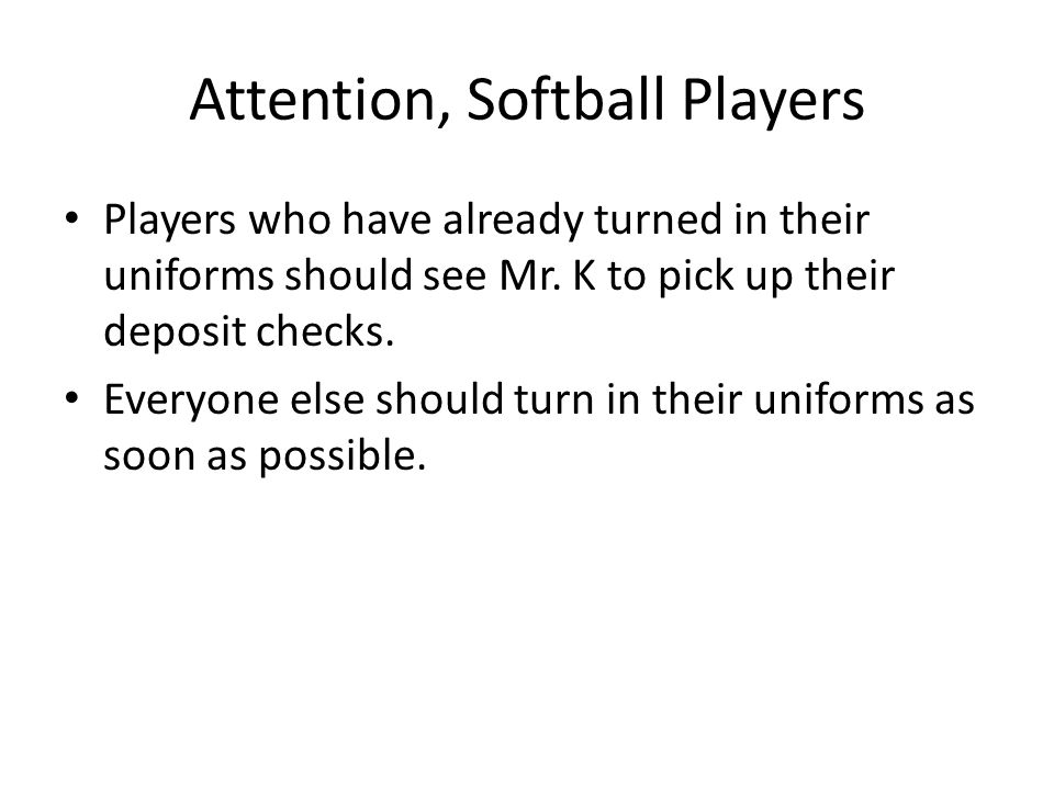 Attention, Softball Players Players who have already turned in their uniforms should see Mr.