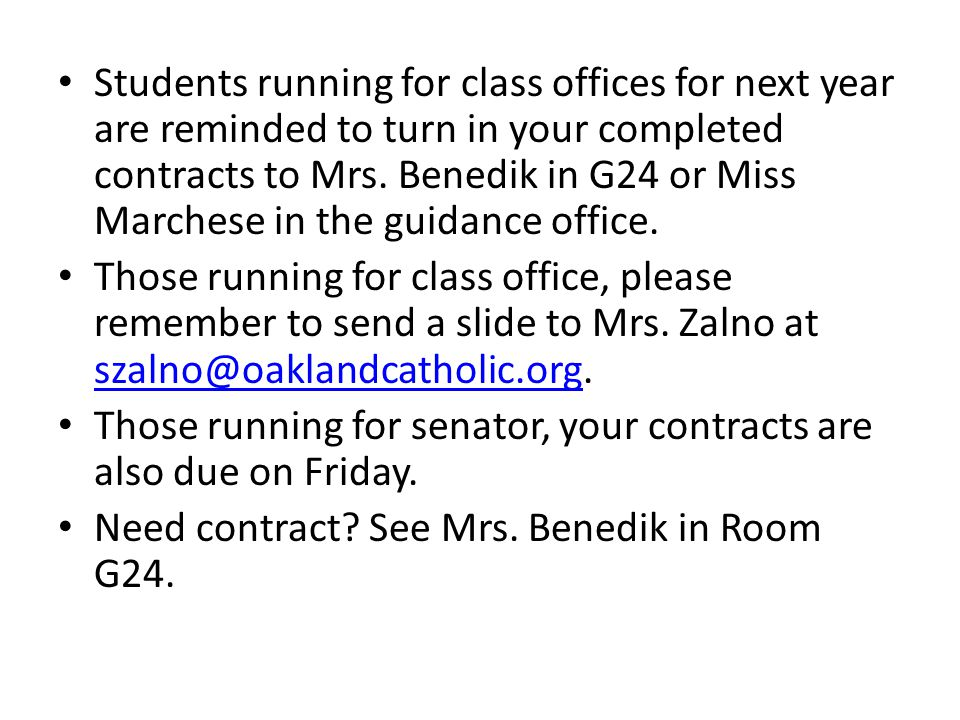 Students running for class offices for next year are reminded to turn in your completed contracts to Mrs.