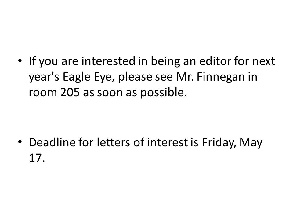 If you are interested in being an editor for next year s Eagle Eye, please see Mr.