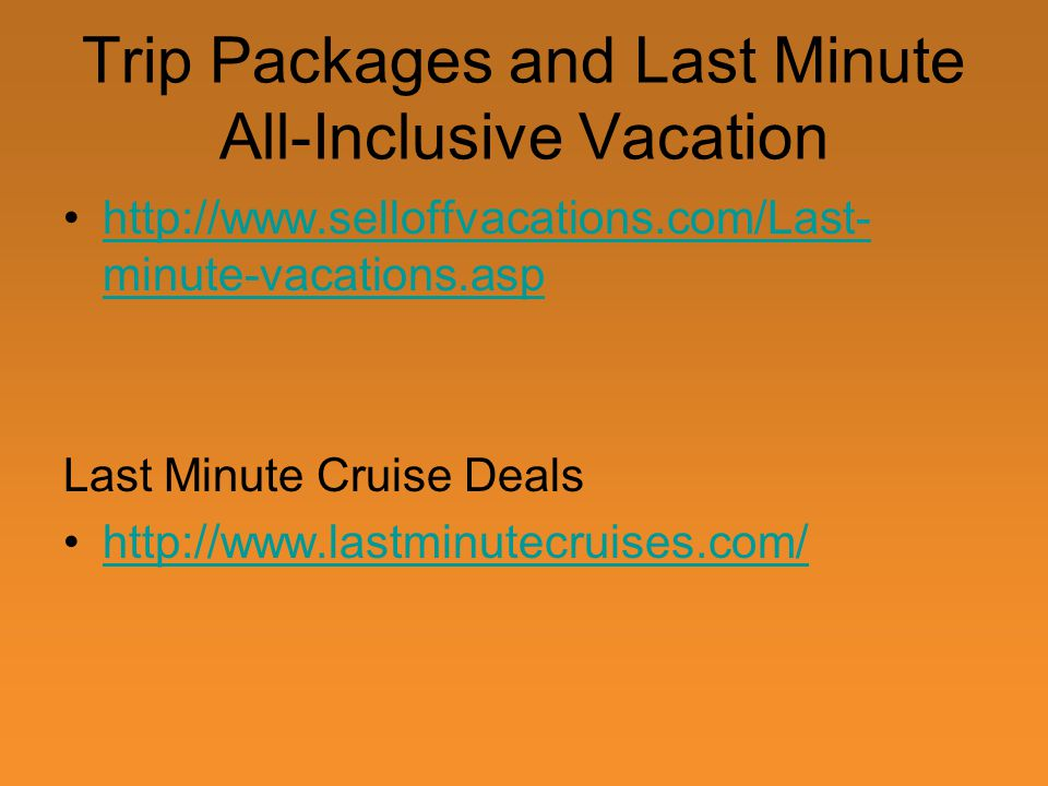 Trip Packages and Last Minute All-Inclusive Vacation   minute-vacations.asphttp://  minute-vacations.asp Last Minute Cruise Deals