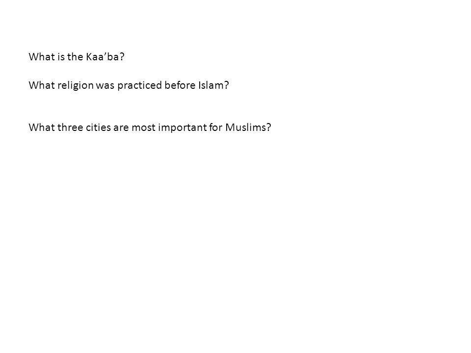 What is the Kaa'ba. What religion was practiced before Islam.