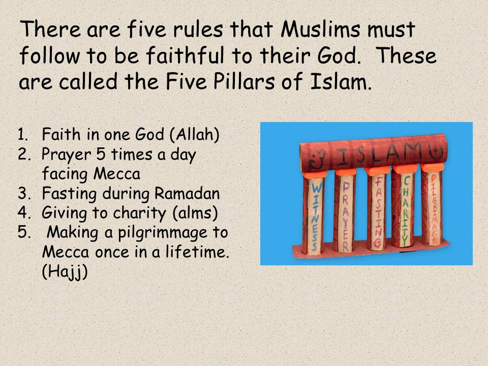 There are five rules that Muslims must follow to be faithful to their God.