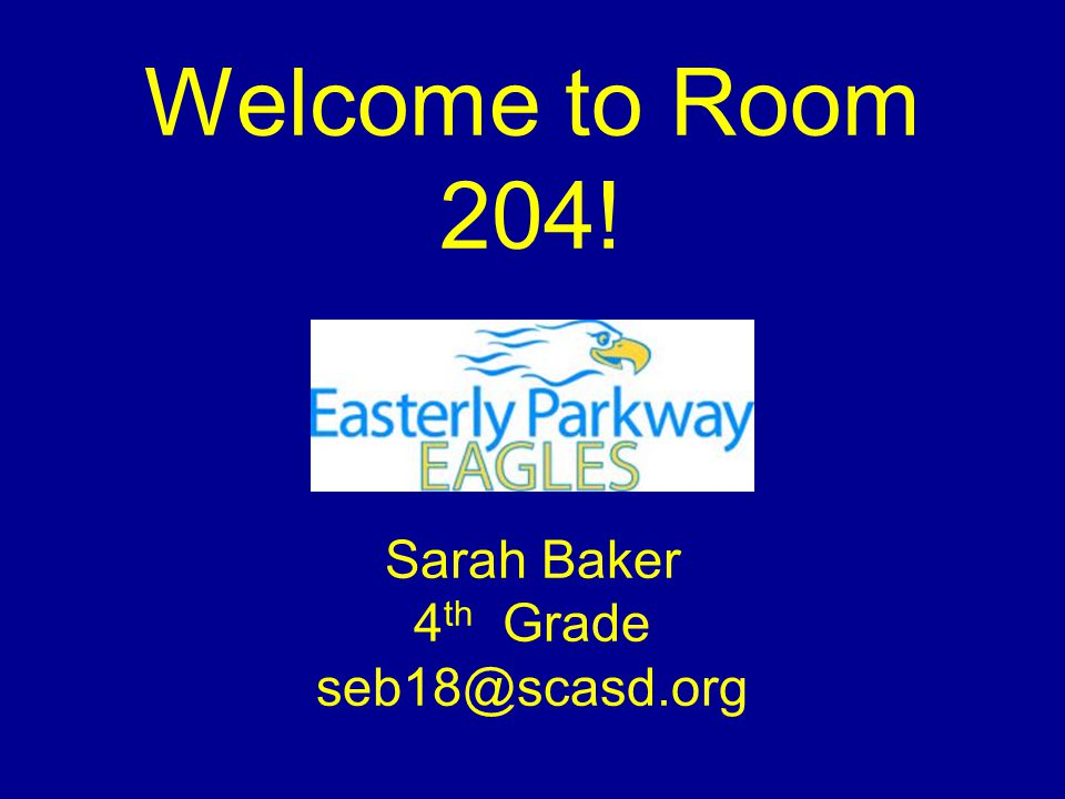 Welcome to Room 204! Sarah Baker 4 th Grade