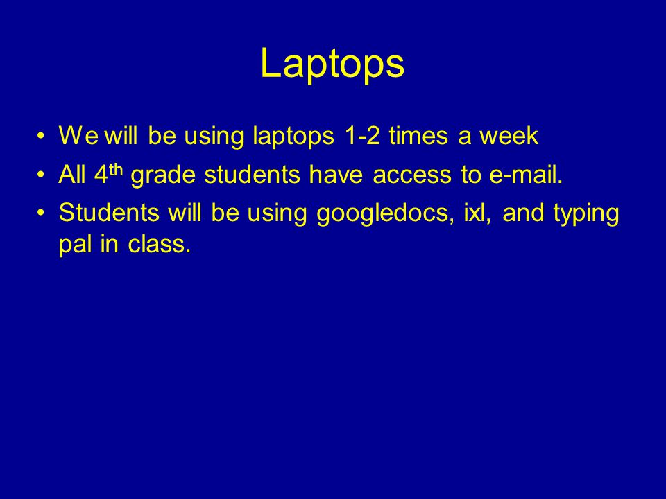 Laptops We will be using laptops 1-2 times a week All 4 th grade students have access to  .