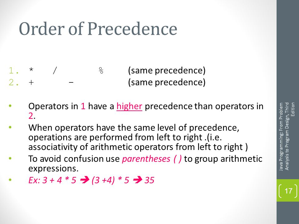 Order of Precedence 1.* /% (same precedence) 2.+- (same precedence) Operators in 1 have a higher precedence than operators in 2.