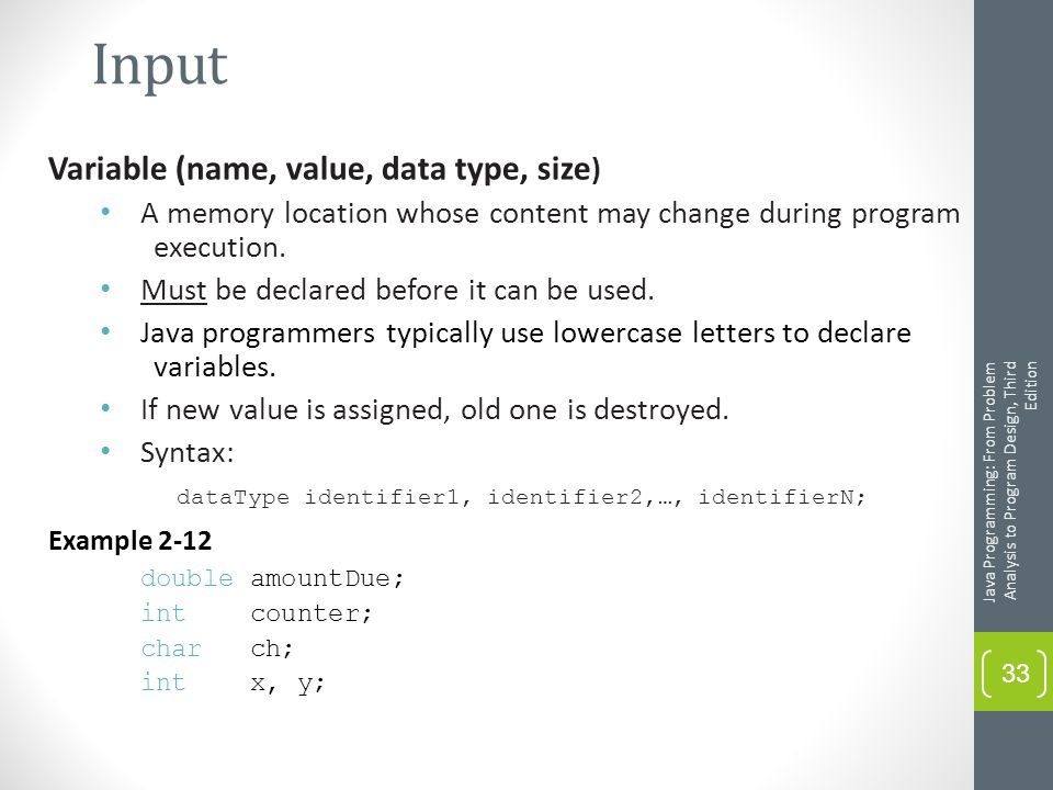 Input Variable (name, value, data type, size ) A memory location whose content may change during program execution.