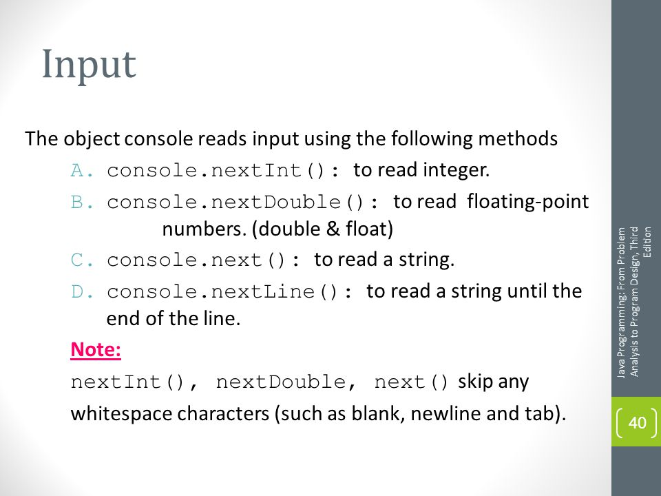 Input The object console reads input using the following methods A.console.nextInt(): to read integer.