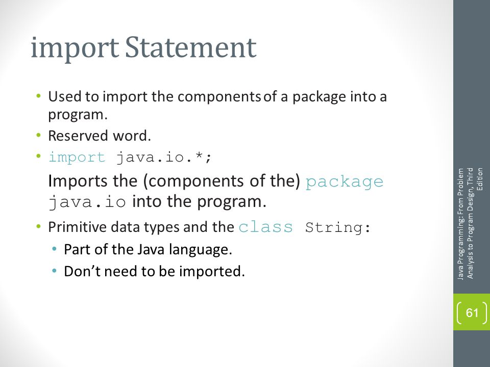 import Statement Used to import the components of a package into a program.