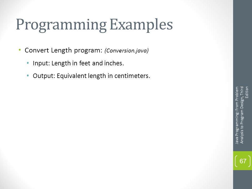 Programming Examples Convert Length program: (Conversion.java) Input: Length in feet and inches.