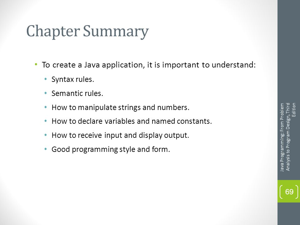 Chapter Summary To create a Java application, it is important to understand: Syntax rules.