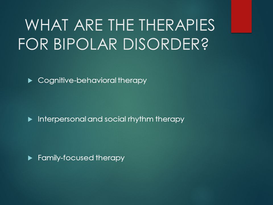 WHAT ARE THE THERAPIES FOR BIPOLAR DISORDER.