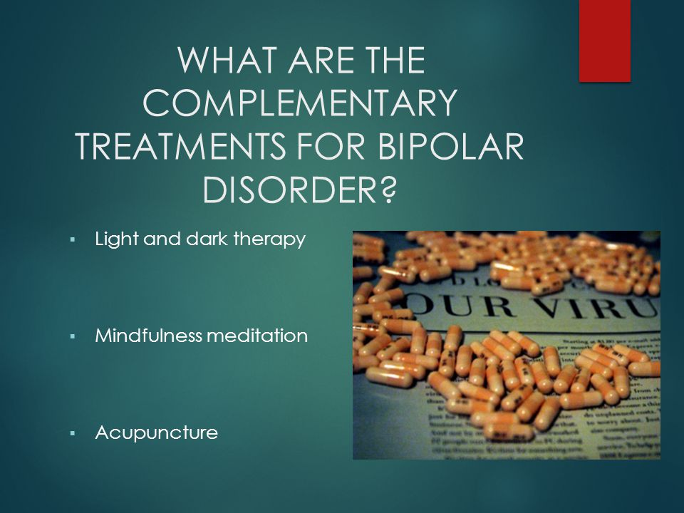 WHAT ARE THE COMPLEMENTARY TREATMENTS FOR BIPOLAR DISORDER.