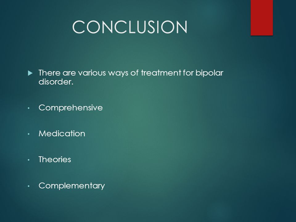 CONCLUSION  There are various ways of treatment for bipolar disorder.