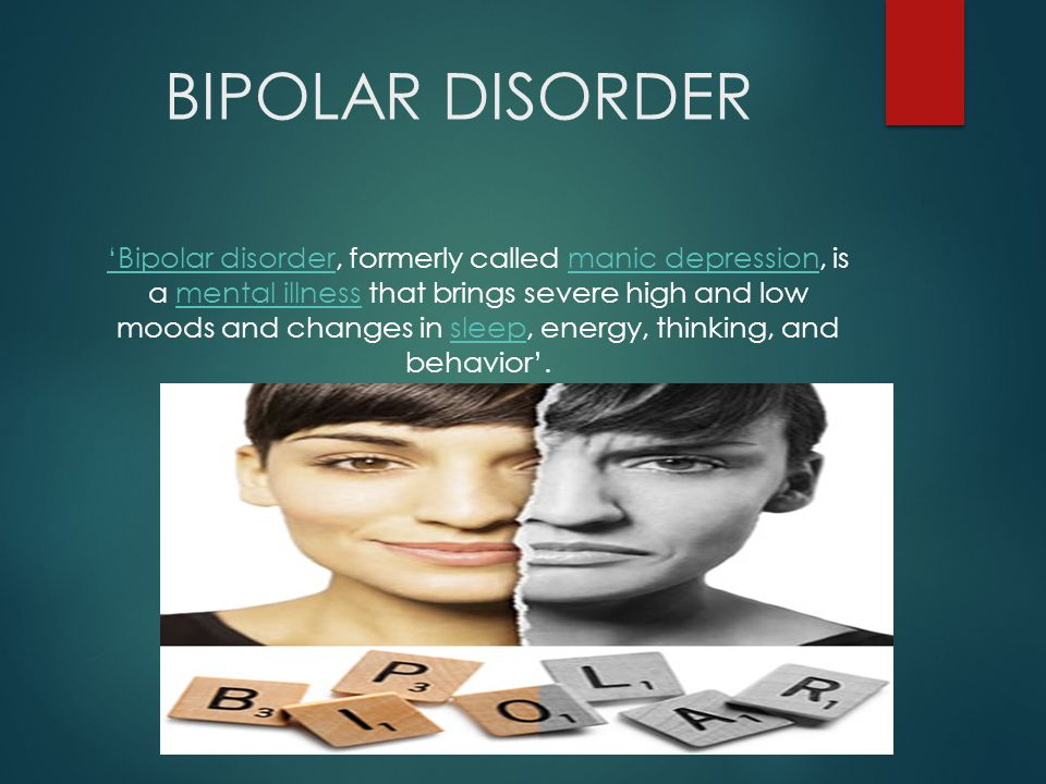 'Bipolar disorder'Bipolar disorder, formerly called manic depression, is a mental illness that brings severe high and low moods and changes in sleep, energy, thinking, and behavior'.manic depressionmental illnesssleep