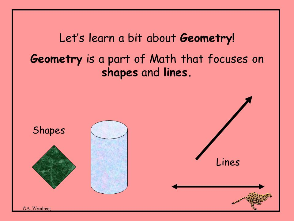 ©A. Weinberg Let's learn a bit about Geometry.