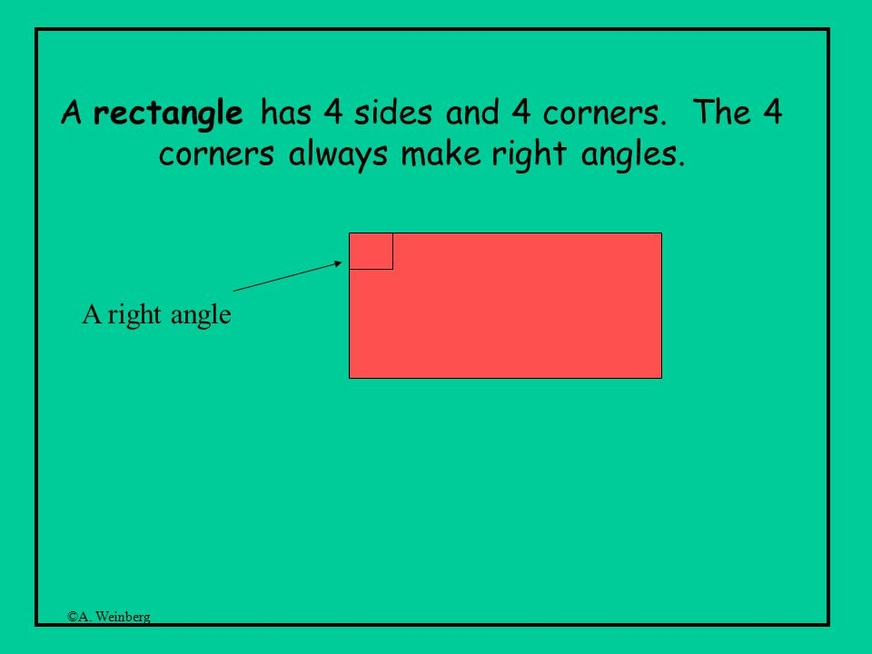 ©A. Weinberg A rectangle has 4 sides and 4 corners.