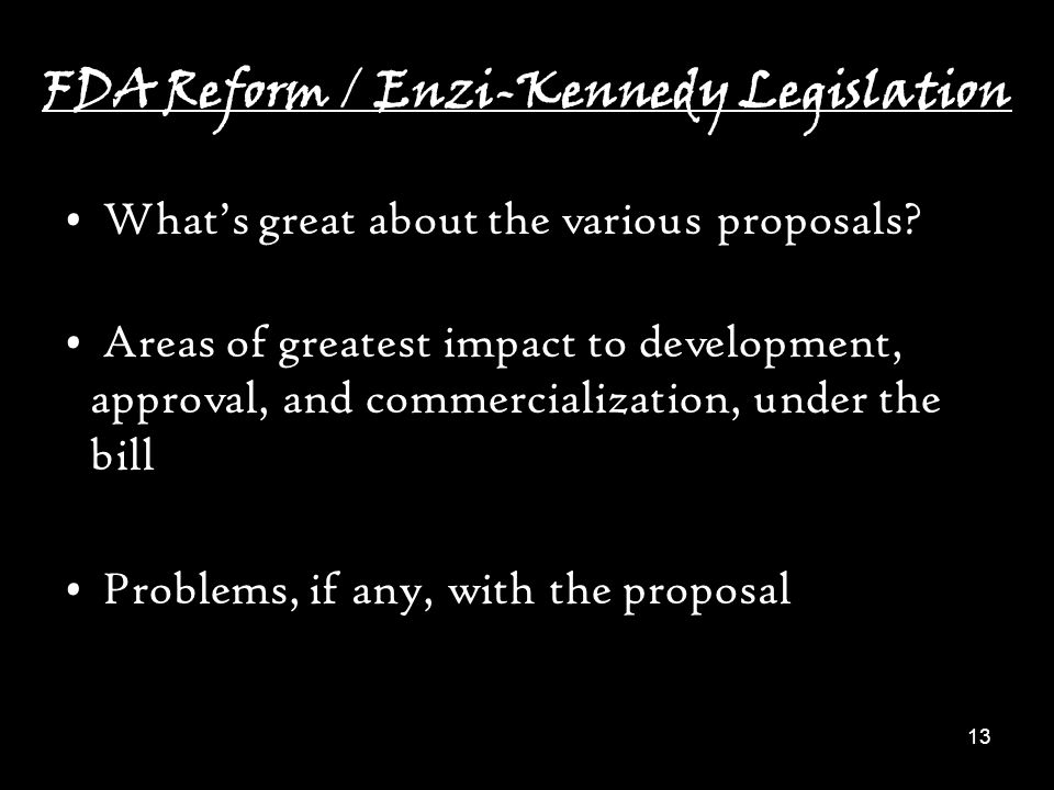 13 FDA Reform / Enzi-Kennedy Legislation What's great about the various proposals.