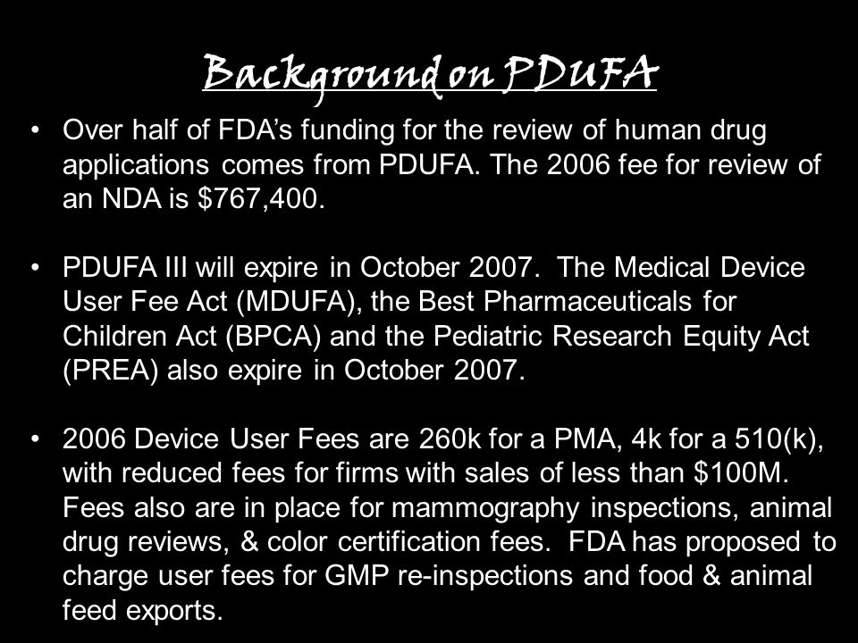 6 Background on PDUFA Over half of FDA's funding for the review of human drug applications comes from PDUFA.