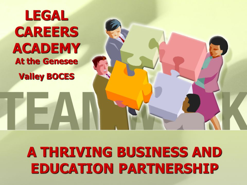 LEGAL CAREERS ACADEMY At the Genesee Valley BOCES A THRIVING BUSINESS AND EDUCATION PARTNERSHIP