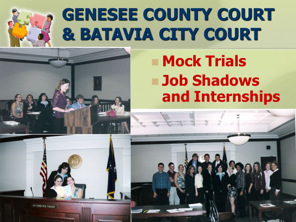 GENESEE COUNTY COURT & BATAVIA CITY COURT Mock Trials Job Shadows and Internships