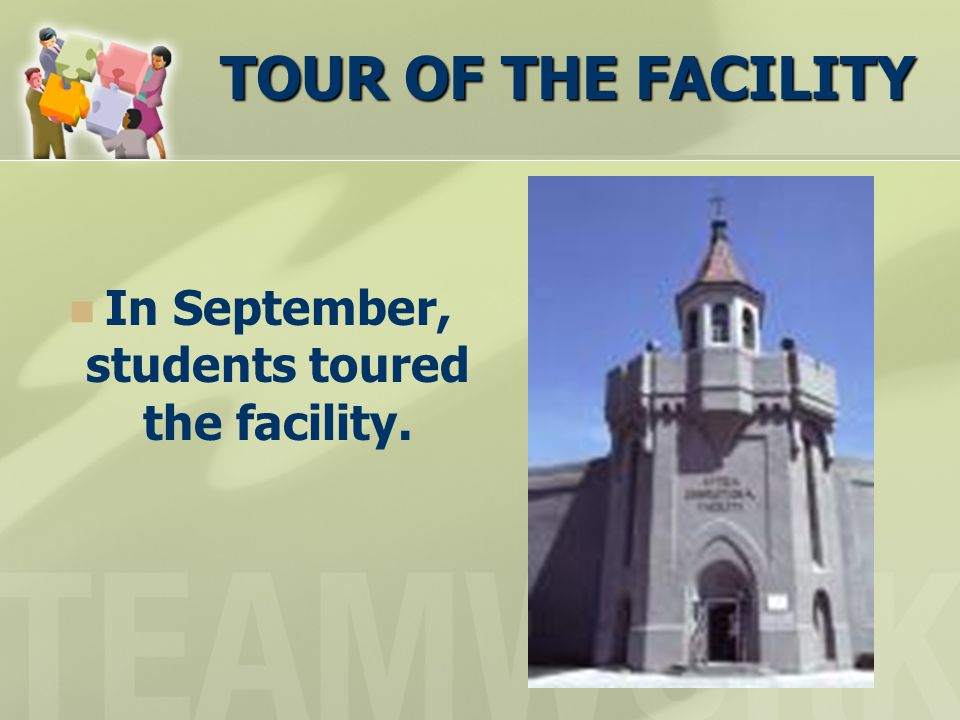 TOUR OF THE FACILITY In September, students toured the facility.