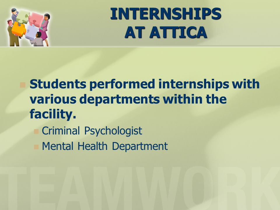 INTERNSHIPS AT ATTICA Students performed internships with various departments within the facility.