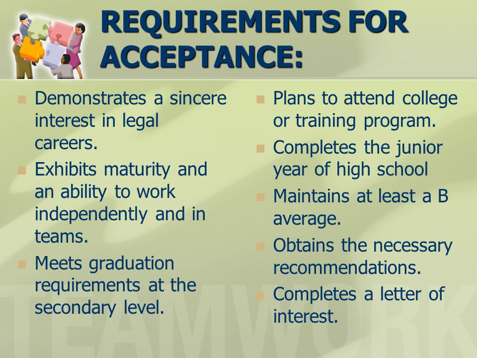 REQUIREMENTS FOR ACCEPTANCE: Demonstrates a sincere interest in legal careers.