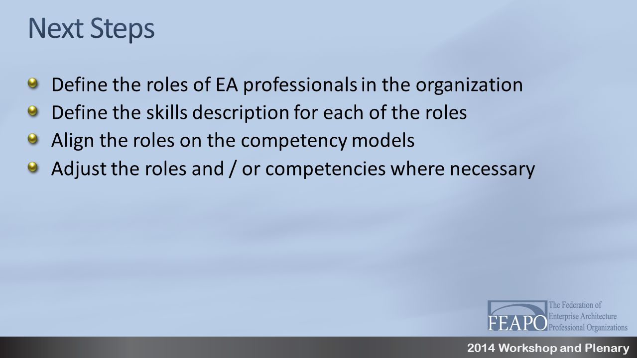 2014 Workshop and Plenary Define the roles of EA professionals in the organization Define the skills description for each of the roles Align the roles on the competency models Adjust the roles and / or competencies where necessary