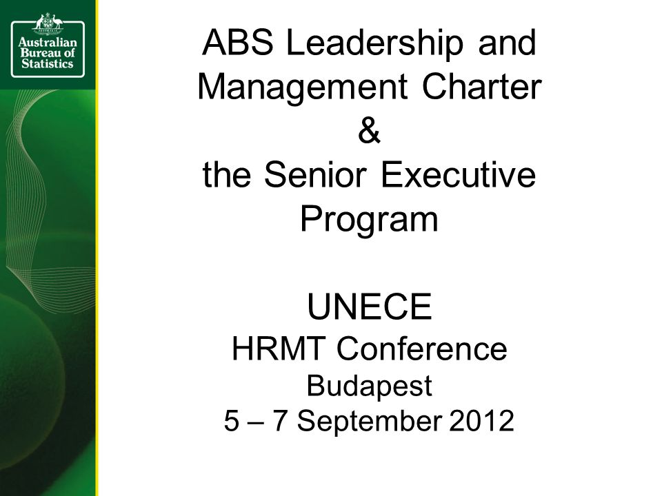 ABS Leadership and Management Charter & the Senior Executive Program UNECE HRMT Conference Budapest 5 – 7 September 2012