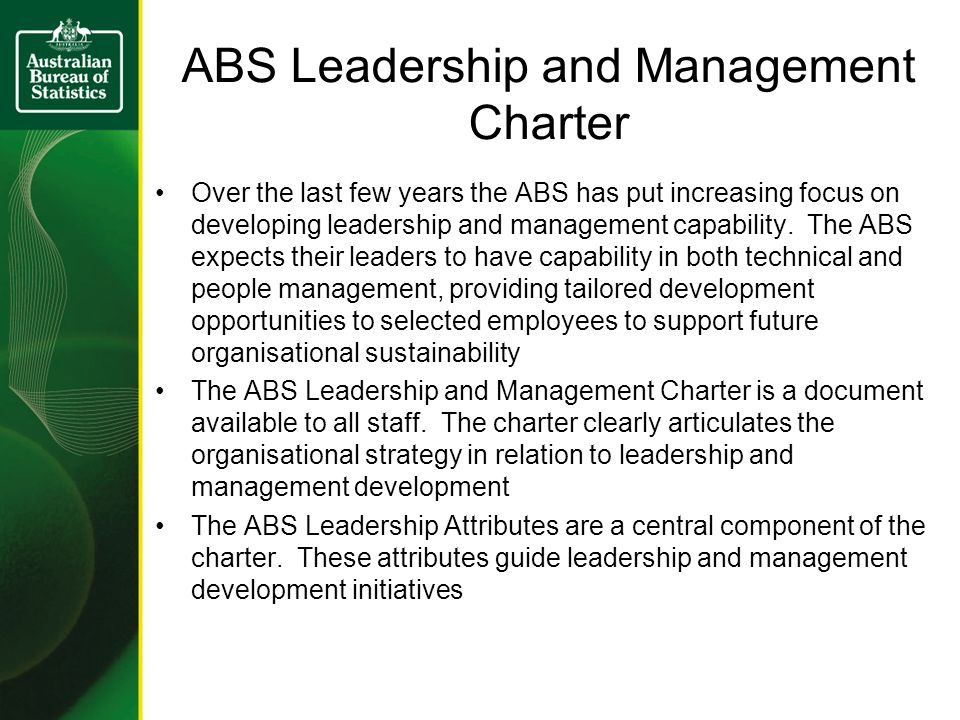 ABS Leadership and Management Charter Over the last few years the ABS has put increasing focus on developing leadership and management capability.