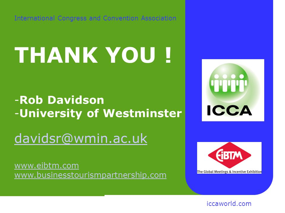 Rob Davidson Centre for Tourism University of Westminster International Congress and Convention Association THANK YOU .