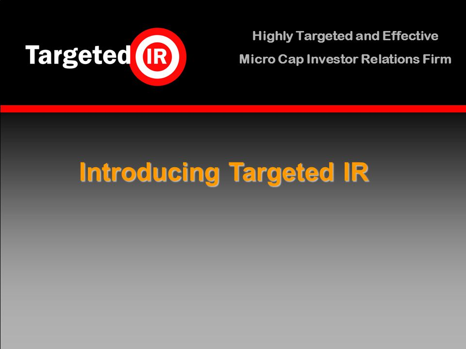 Highly Targeted and Effective Micro Cap Investor Relations Firm Introducing Targeted IR