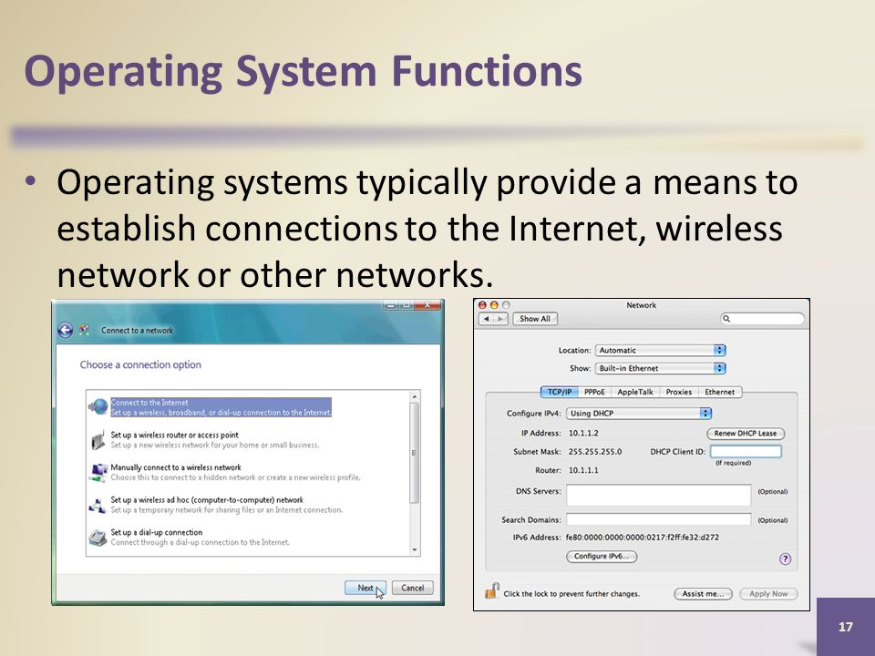 Operating System Functions Operating systems typically provide a means to establish connections to the Internet, wireless network or other networks.