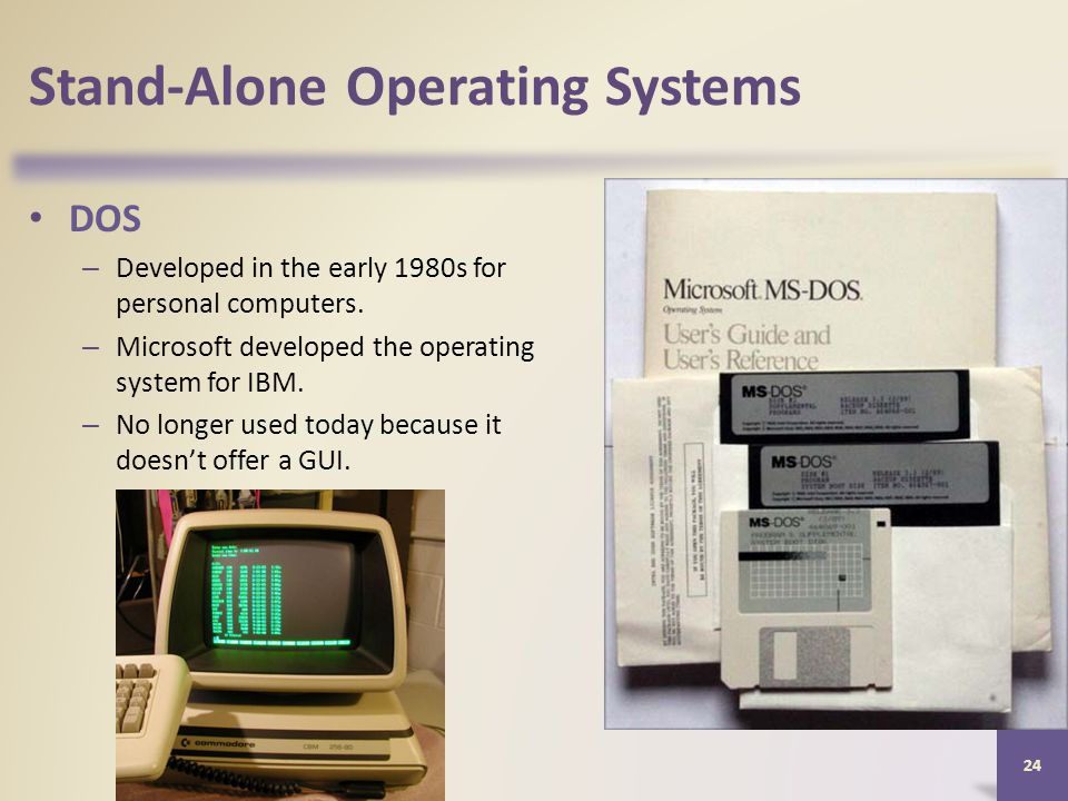 Stand-Alone Operating Systems DOS – Developed in the early 1980s for personal computers.