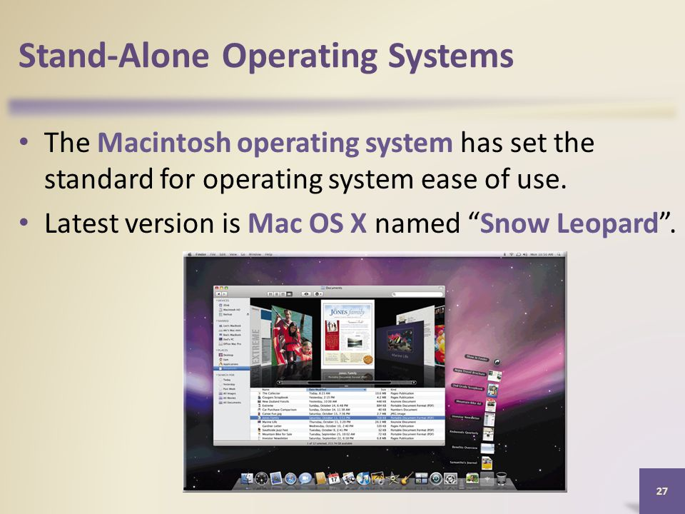 Stand-Alone Operating Systems The Macintosh operating system has set the standard for operating system ease of use.