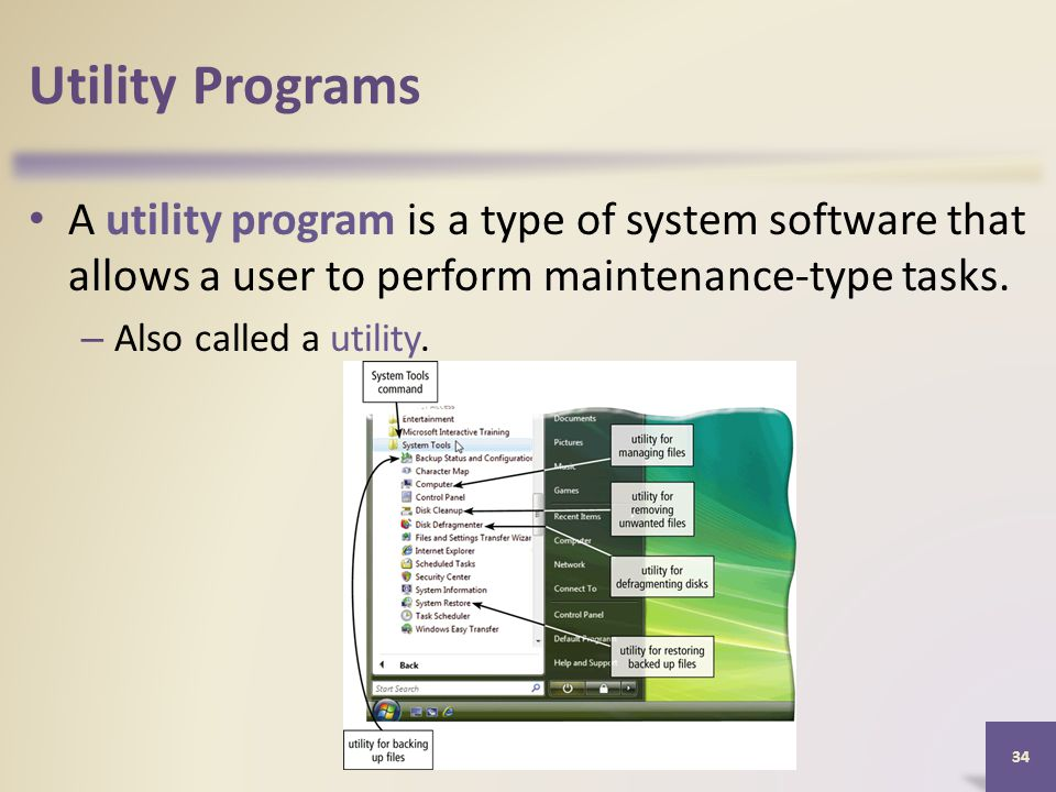 Utility Programs A utility program is a type of system software that allows a user to perform maintenance-type tasks.