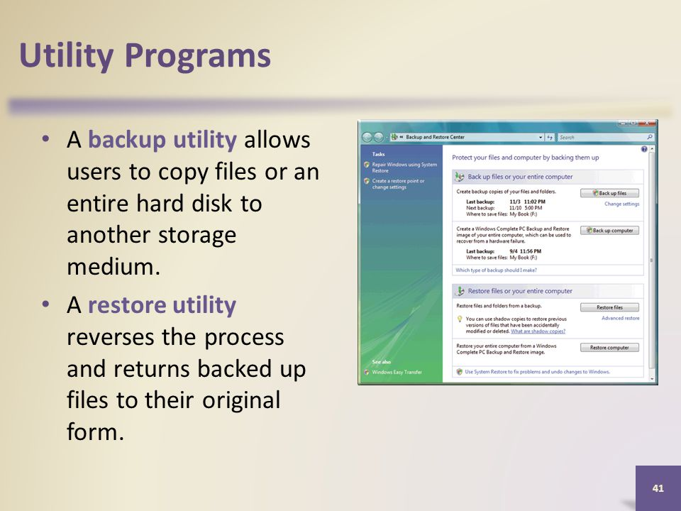 Utility Programs A backup utility allows users to copy files or an entire hard disk to another storage medium.