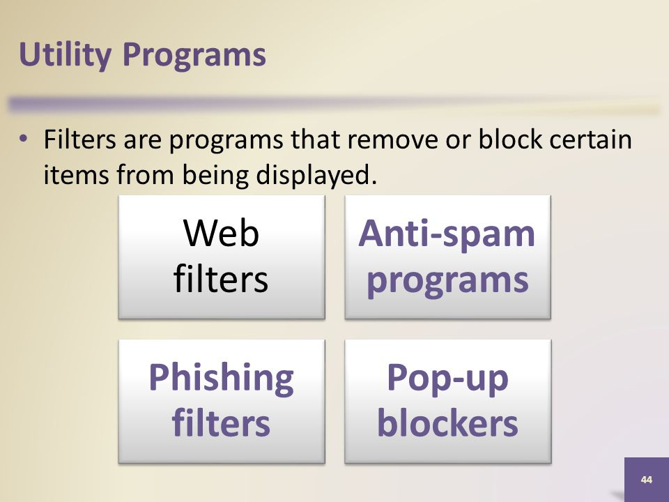 Utility Programs Filters are programs that remove or block certain items from being displayed.