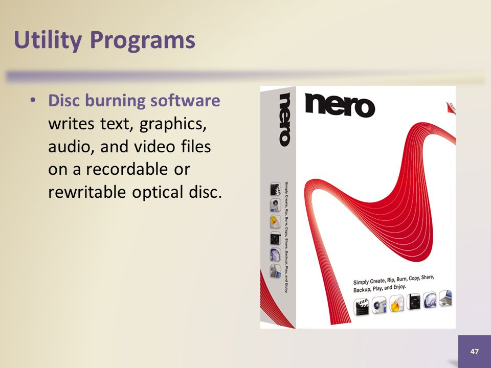 Utility Programs Disc burning software writes text, graphics, audio, and video files on a recordable or rewritable optical disc.