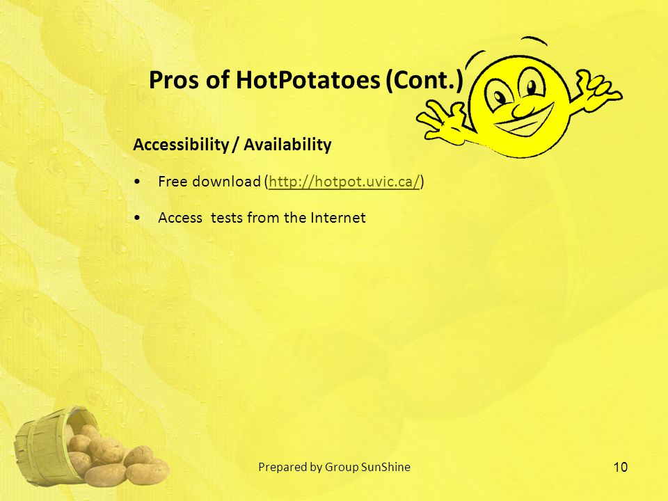 Accessibility / Availability Free download (  Access tests from the Internet 10 Pros of HotPotatoes (Cont.) Prepared by Group SunShine