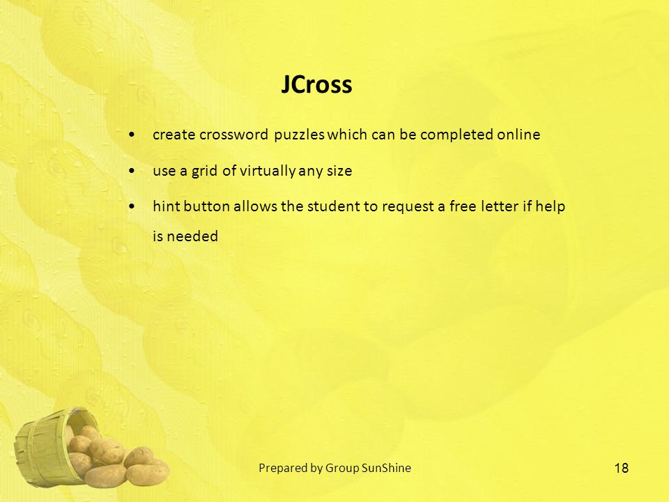 create crossword puzzles which can be completed online use a grid of virtually any size hint button allows the student to request a free letter if help is needed 18 JCross Prepared by Group SunShine